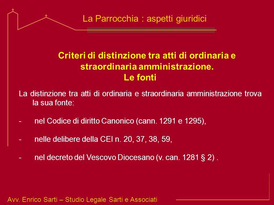 Avv. Enrico Sarti – Studio Legale Sarti e Associati La Parrocchia : aspetti giuridici Criteri di distinzione tra atti di ordinaria e straordinaria amm