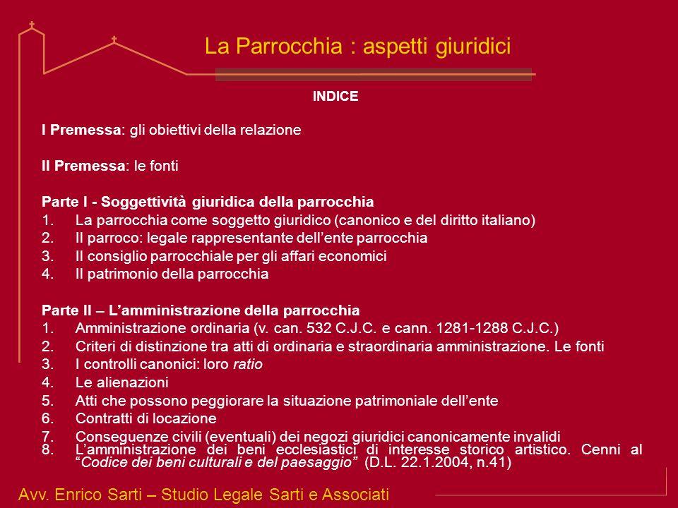 Avv. Enrico Sarti – Studio Legale Sarti e Associati La Parrocchia : aspetti giuridici INDICE I Premessa: gli obiettivi della relazione II Premessa: le