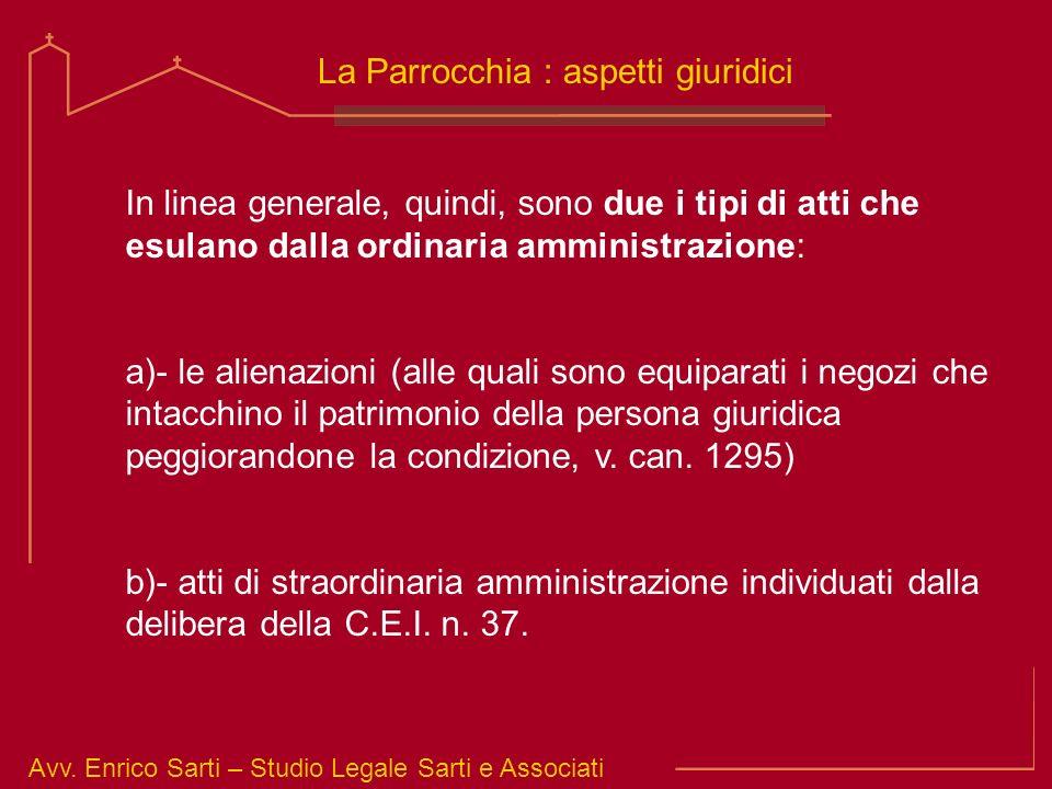 Avv. Enrico Sarti – Studio Legale Sarti e Associati La Parrocchia : aspetti giuridici In linea generale, quindi, sono due i tipi di atti che esulano d