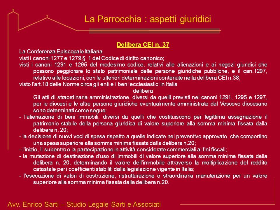 Avv. Enrico Sarti – Studio Legale Sarti e Associati La Parrocchia : aspetti giuridici Delibera CEI n. 37 La Conferenza Episcopale Italiana visti i can