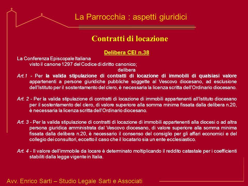 Avv. Enrico Sarti – Studio Legale Sarti e Associati La Parrocchia : aspetti giuridici Contratti di locazione Delibera CEI n.38 La Conferenza Episcopal