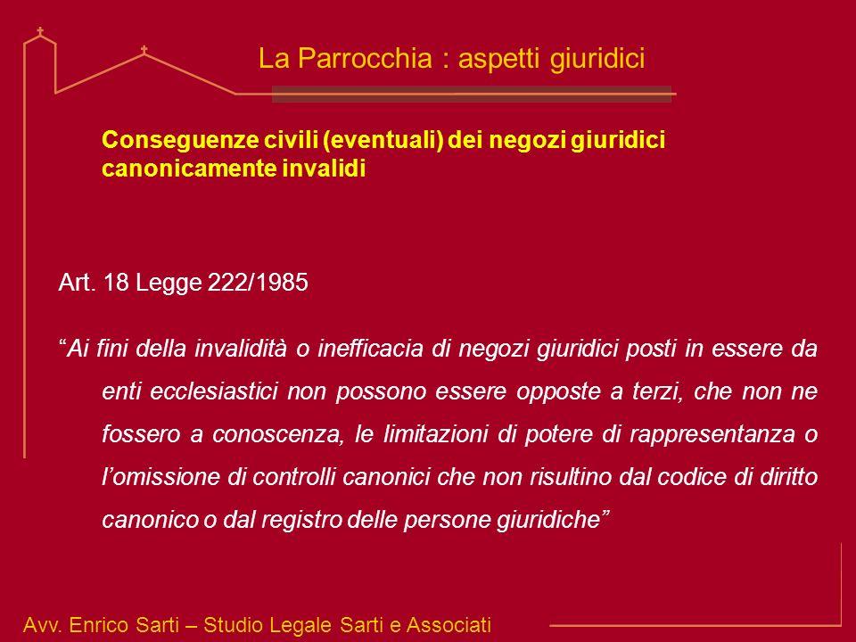 Avv. Enrico Sarti – Studio Legale Sarti e Associati La Parrocchia : aspetti giuridici Conseguenze civili (eventuali) dei negozi giuridici canonicament