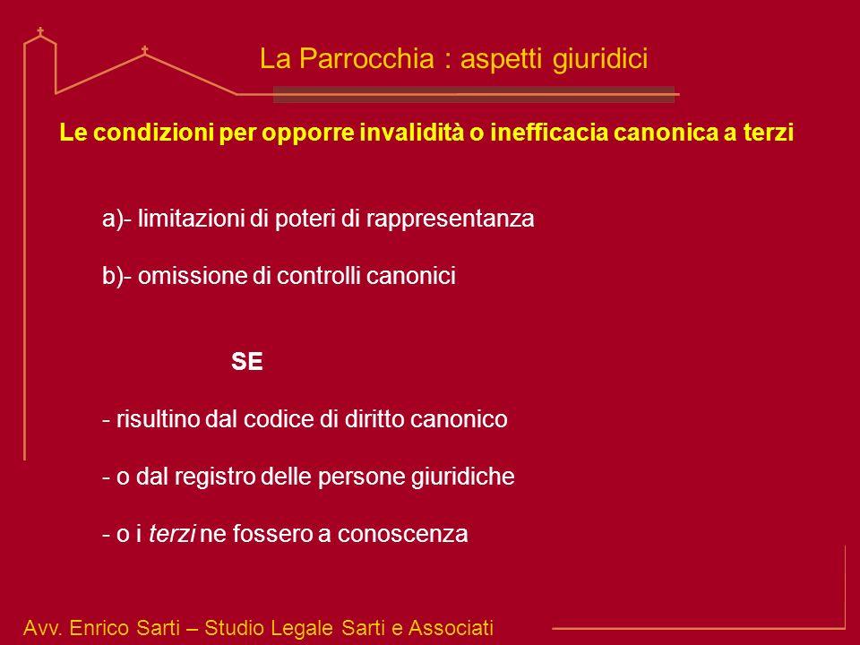 Avv. Enrico Sarti – Studio Legale Sarti e Associati La Parrocchia : aspetti giuridici Le condizioni per opporre invalidità o inefficacia canonica a te