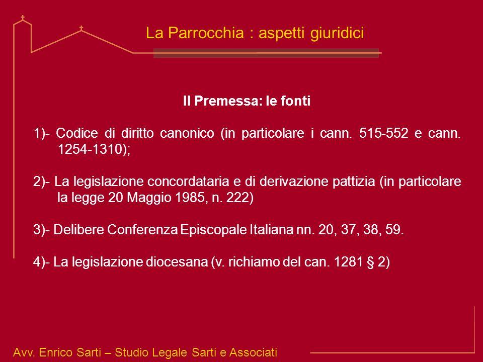 Avv. Enrico Sarti – Studio Legale Sarti e Associati La Parrocchia : aspetti giuridici II Premessa: le fonti 1)- Codice di diritto canonico (in partico