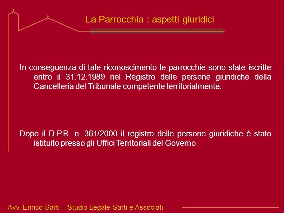 Avv. Enrico Sarti – Studio Legale Sarti e Associati La Parrocchia : aspetti giuridici In conseguenza di tale riconoscimento le parrocchie sono state i