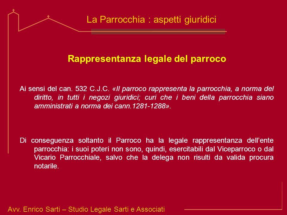 Avv. Enrico Sarti – Studio Legale Sarti e Associati La Parrocchia : aspetti giuridici Rappresentanza legale del parroco Ai sensi del can. 532 C.J.C. «