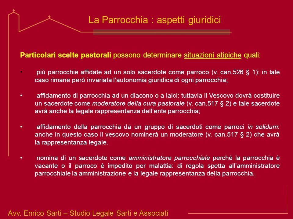 Avv. Enrico Sarti – Studio Legale Sarti e Associati La Parrocchia : aspetti giuridici Particolari scelte pastorali possono determinare situazioni atip