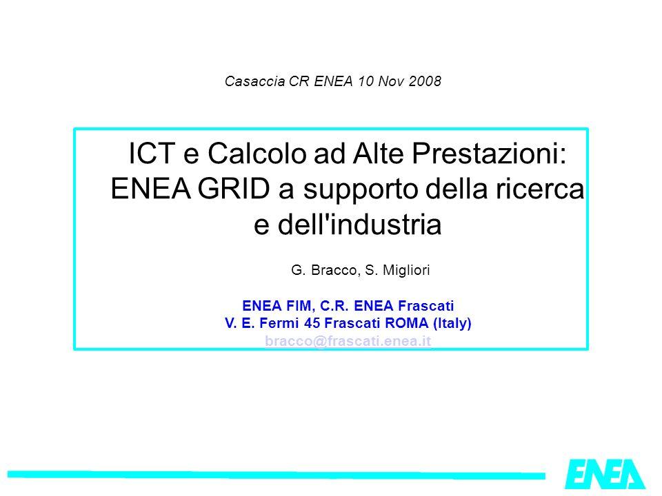 Casaccia CR ENEA 10 Nov 2008 ICT e Calcolo ad Alte Prestazioni: ENEA GRID a supporto della ricerca e dell industria G.