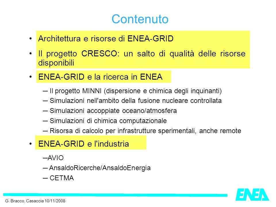 Architettura e risorse di ENEA-GRID Il progetto CRESCO: un salto di qualità delle risorse disponibili ENEA-GRID e la ricerca in ENEA Il progetto MINNI (dispersione e chimica degli inquinanti) Simulazioni nell ambito della fusione nucleare controllata Simulazioni accoppiate oceano/atmosfera Simulazioni di chimica computazionale Risorsa di calcolo per infrastrutture sperimentali, anche remote ENEA-GRID e l industria AVIO AnsaldoRicerche/AnsaldoEnergia CETMA Contenuto G.