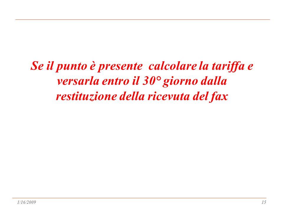 Se il punto è presente calcolare la tariffa e versarla entro il 30° giorno dalla restituzione della ricevuta del fax 1/16/200915