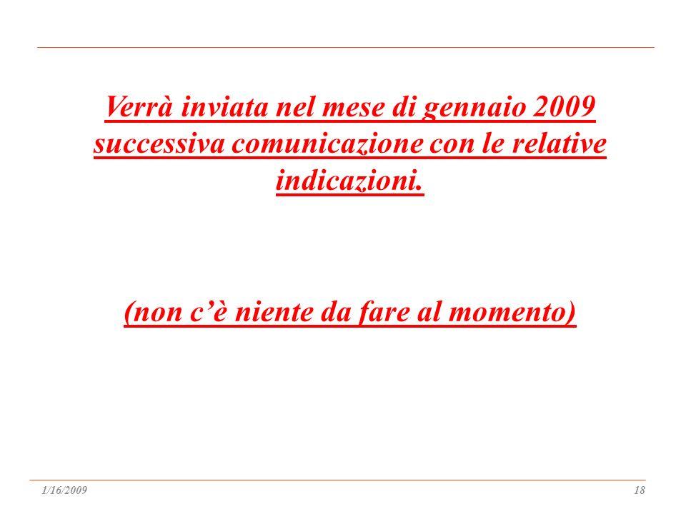 Verrà inviata nel mese di gennaio 2009 successiva comunicazione con le relative indicazioni.