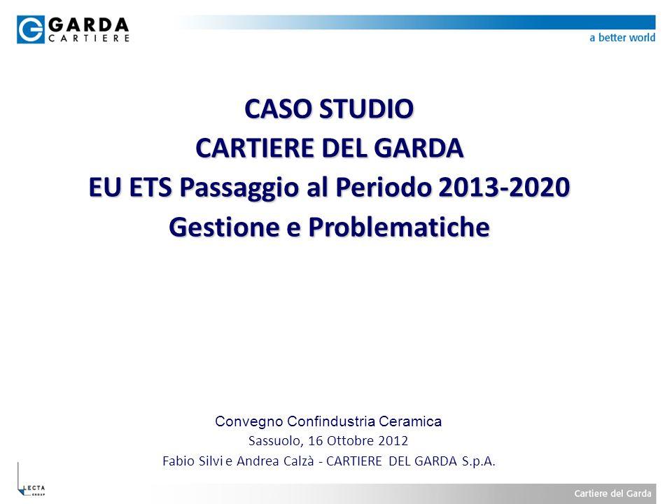 CASO STUDIO CARTIERE DEL GARDA EU ETS Passaggio al Periodo 2013-2020 Gestione e Problematiche Convegno Confindustria Ceramica Sassuolo, 16 Ottobre 201