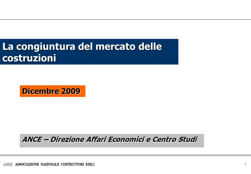 1 La congiuntura del mercato delle costruzioni Dicembre 2009 ANCE – Direzione Affari Economici e Centro Studi