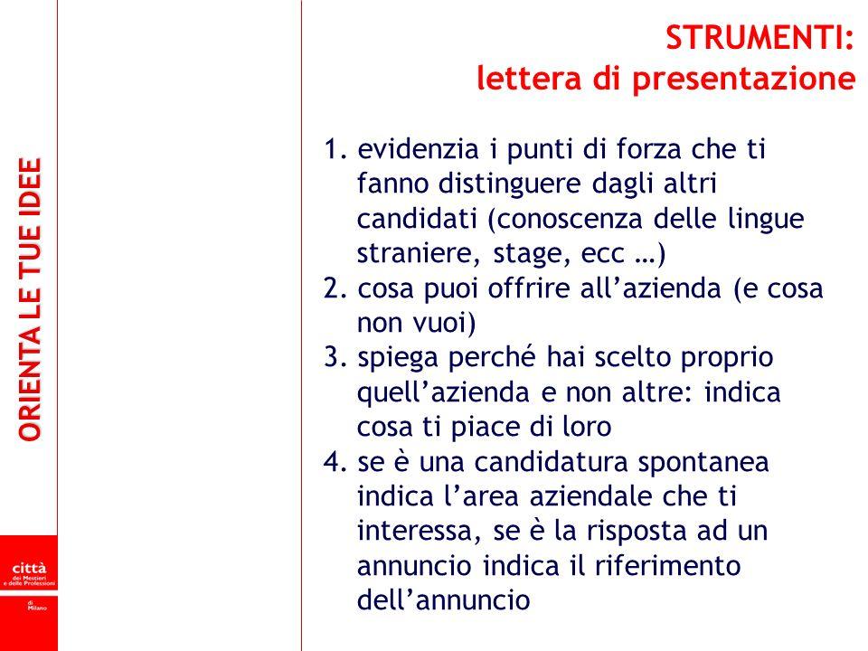 ORIENTA LE TUE IDEE STRUMENTI: lettera di presentazione 1. evidenzia i punti di forza che ti fanno distinguere dagli altri candidati (conoscenza delle