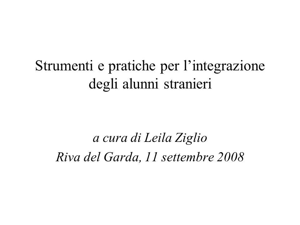 Strumenti e pratiche per lintegrazione degli alunni stranieri a cura di Leila Ziglio Riva del Garda, 11 settembre 2008