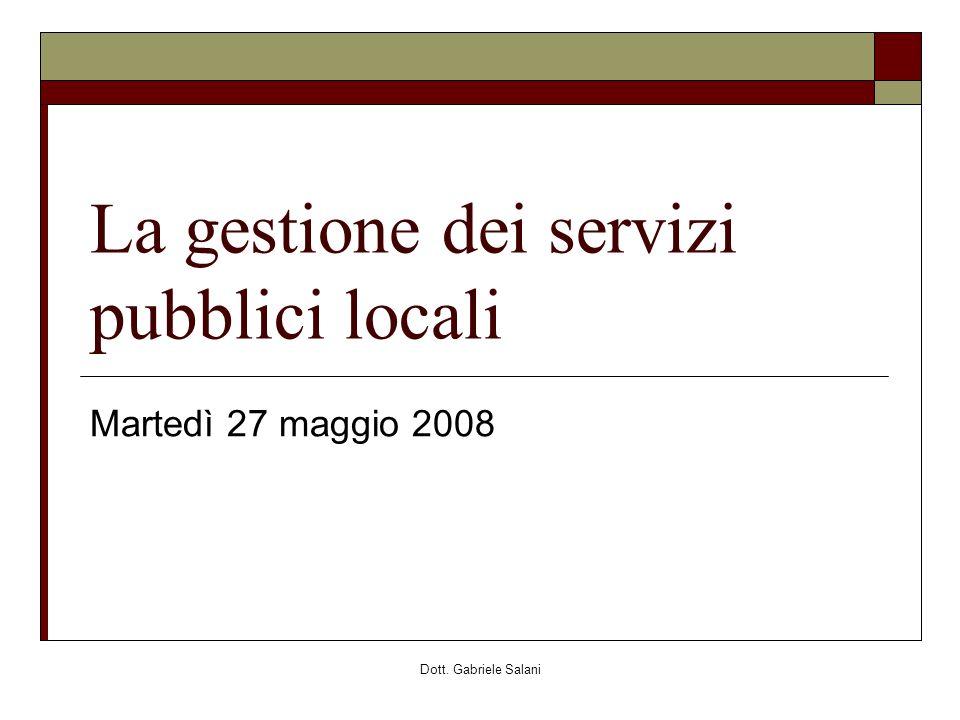 Dott. Gabriele Salani La gestione dei servizi pubblici locali Martedì 27 maggio 2008
