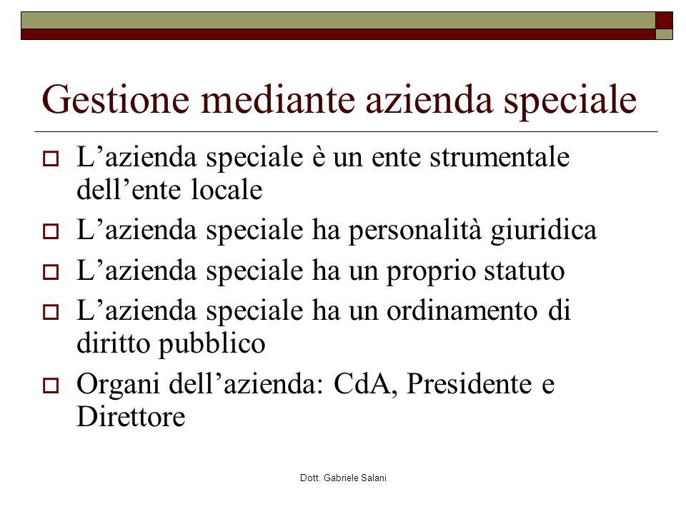 Dott. Gabriele Salani Gestione mediante azienda speciale Lazienda speciale è un ente strumentale dellente locale Lazienda speciale ha personalità giur