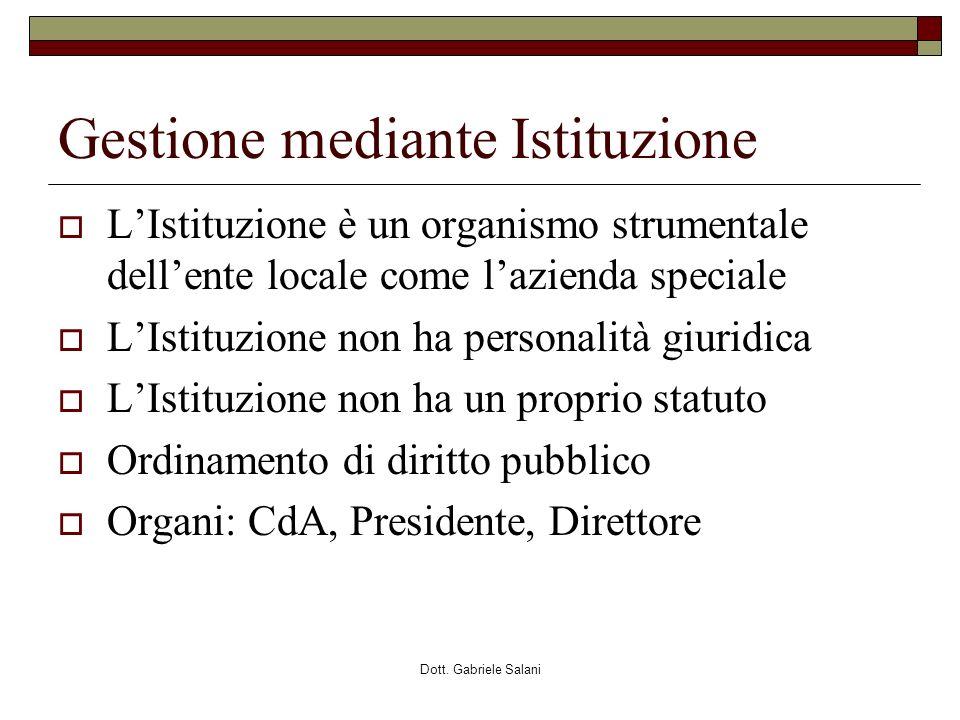 Dott. Gabriele Salani Gestione mediante Istituzione LIstituzione è un organismo strumentale dellente locale come lazienda speciale LIstituzione non ha