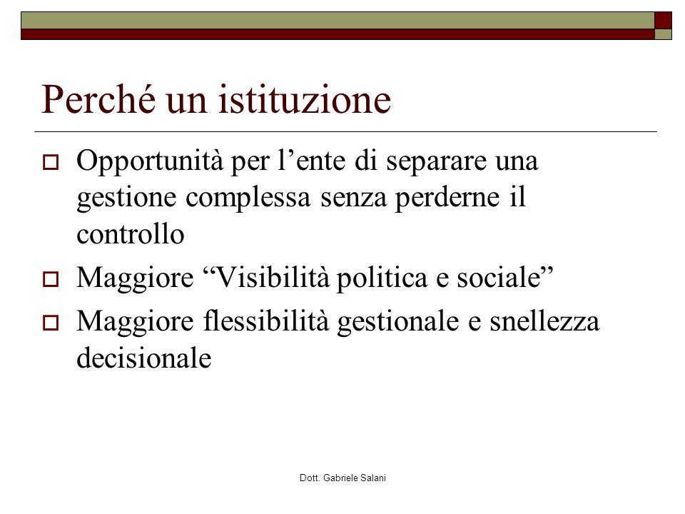 Dott. Gabriele Salani Perché un istituzione Opportunità per lente di separare una gestione complessa senza perderne il controllo Maggiore Visibilità p