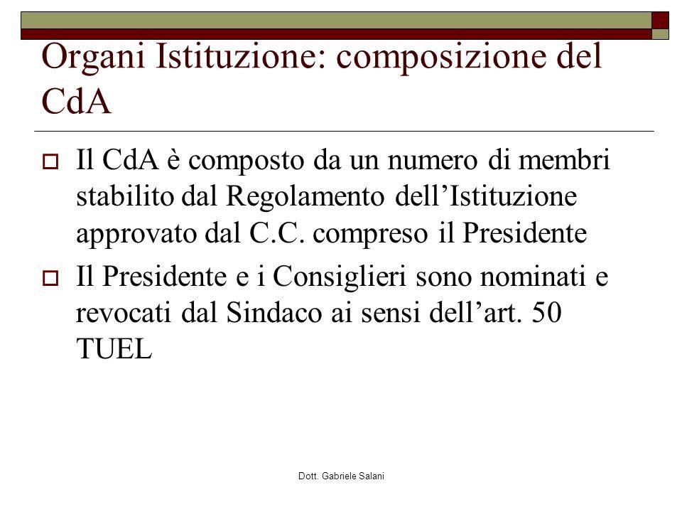 Dott. Gabriele Salani Organi Istituzione: composizione del CdA Il CdA è composto da un numero di membri stabilito dal Regolamento dellIstituzione appr