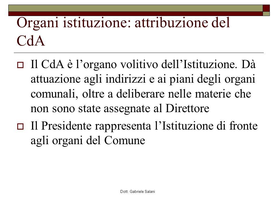 Dott. Gabriele Salani Organi istituzione: attribuzione del CdA Il CdA è lorgano volitivo dellIstituzione. Dà attuazione agli indirizzi e ai piani degl