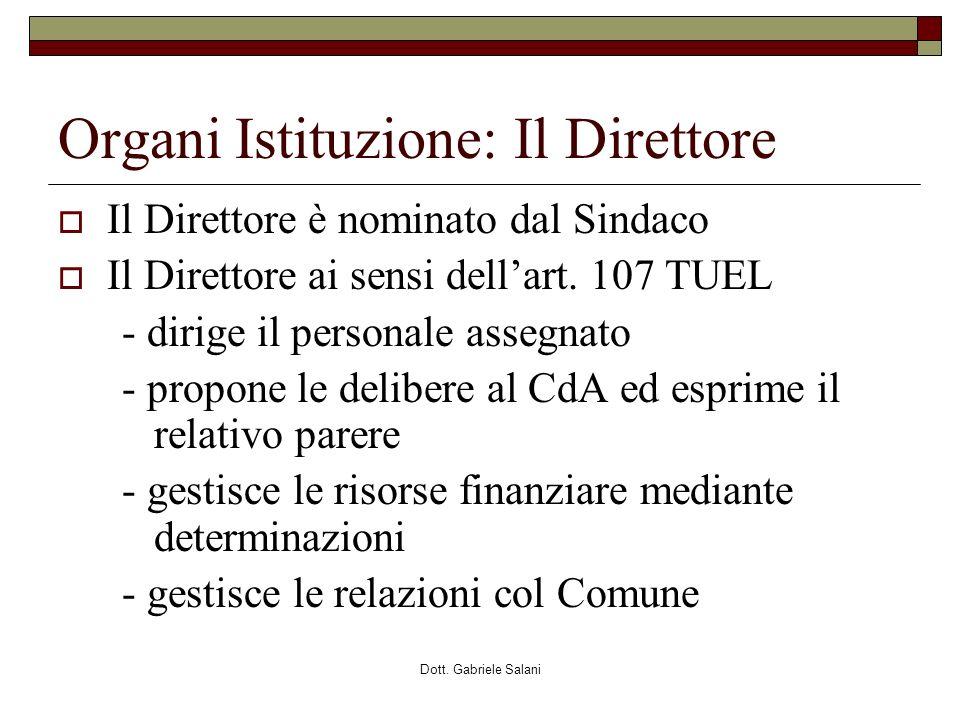Dott. Gabriele Salani Organi Istituzione: Il Direttore Il Direttore è nominato dal Sindaco Il Direttore ai sensi dellart. 107 TUEL - dirige il persona