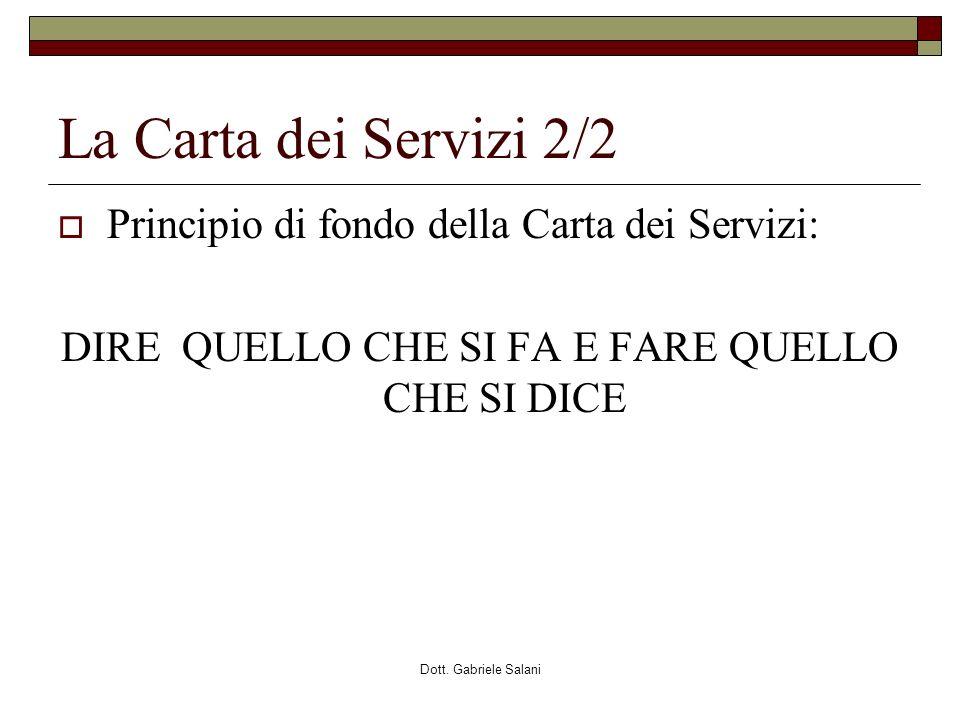 Dott. Gabriele Salani La Carta dei Servizi 2/2 Principio di fondo della Carta dei Servizi: DIRE QUELLO CHE SI FA E FARE QUELLO CHE SI DICE