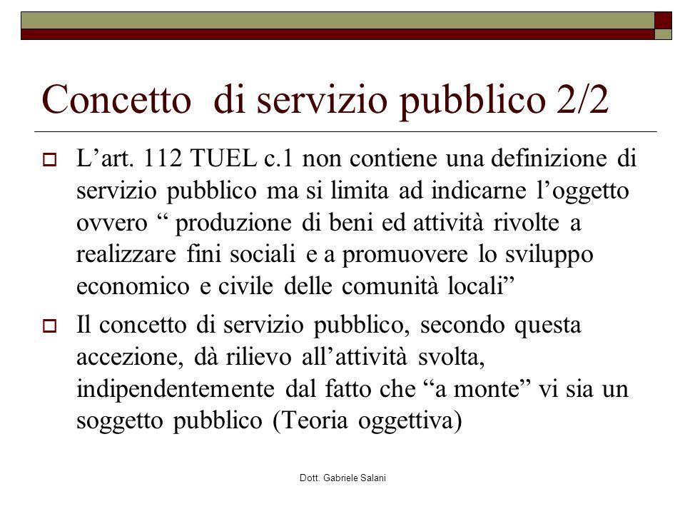 Dott. Gabriele Salani Concetto di servizio pubblico 2/2 Lart. 112 TUEL c.1 non contiene una definizione di servizio pubblico ma si limita ad indicarne