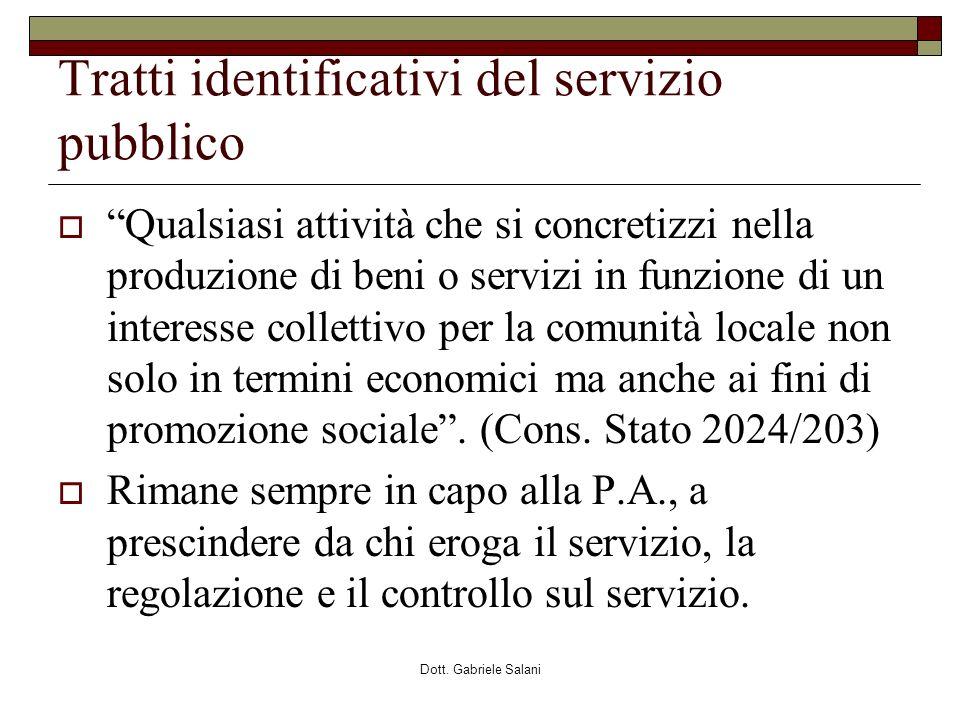 Dott. Gabriele Salani Tratti identificativi del servizio pubblico Qualsiasi attività che si concretizzi nella produzione di beni o servizi in funzione