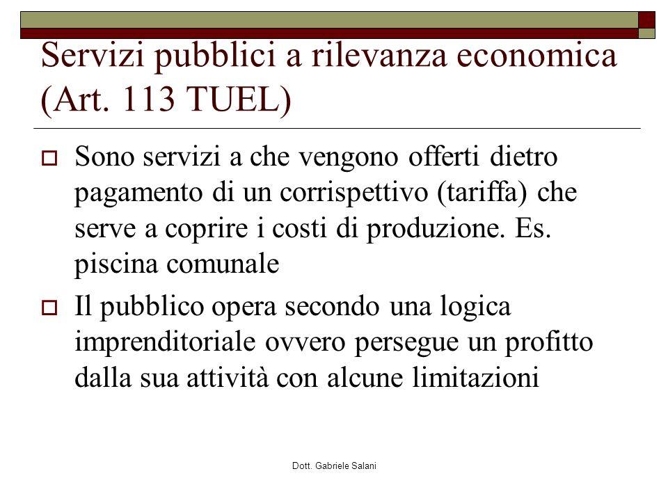 Dott. Gabriele Salani Servizi pubblici a rilevanza economica (Art. 113 TUEL) Sono servizi a che vengono offerti dietro pagamento di un corrispettivo (