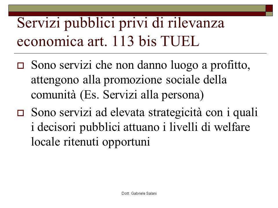 Dott. Gabriele Salani Servizi pubblici privi di rilevanza economica art. 113 bis TUEL Sono servizi che non danno luogo a profitto, attengono alla prom
