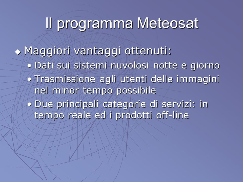 Il programma Meteosat Maggiori vantaggi ottenuti: Maggiori vantaggi ottenuti: Dati sui sistemi nuvolosi notte e giornoDati sui sistemi nuvolosi notte