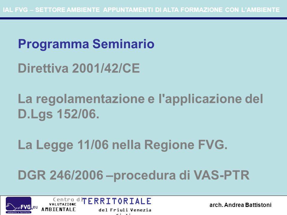 IAL FVG – SETTORE AMBIENTE APPUNTAMENTI DI ALTA FORMAZIONE CON L'AMBIENTE Programma Seminario Direttiva 2001/42/CE La regolamentazione e l'applicazion