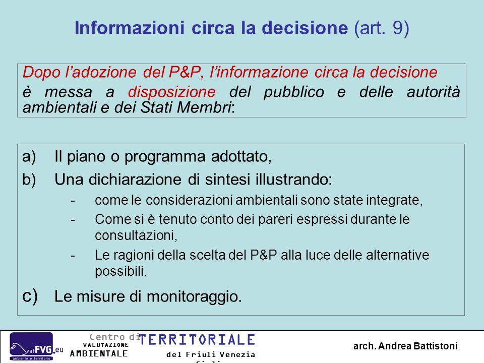 Informazioni circa la decisione (art. 9) Dopo ladozione del P&P, linformazione circa la decisione è messa a disposizione del pubblico e delle autorità