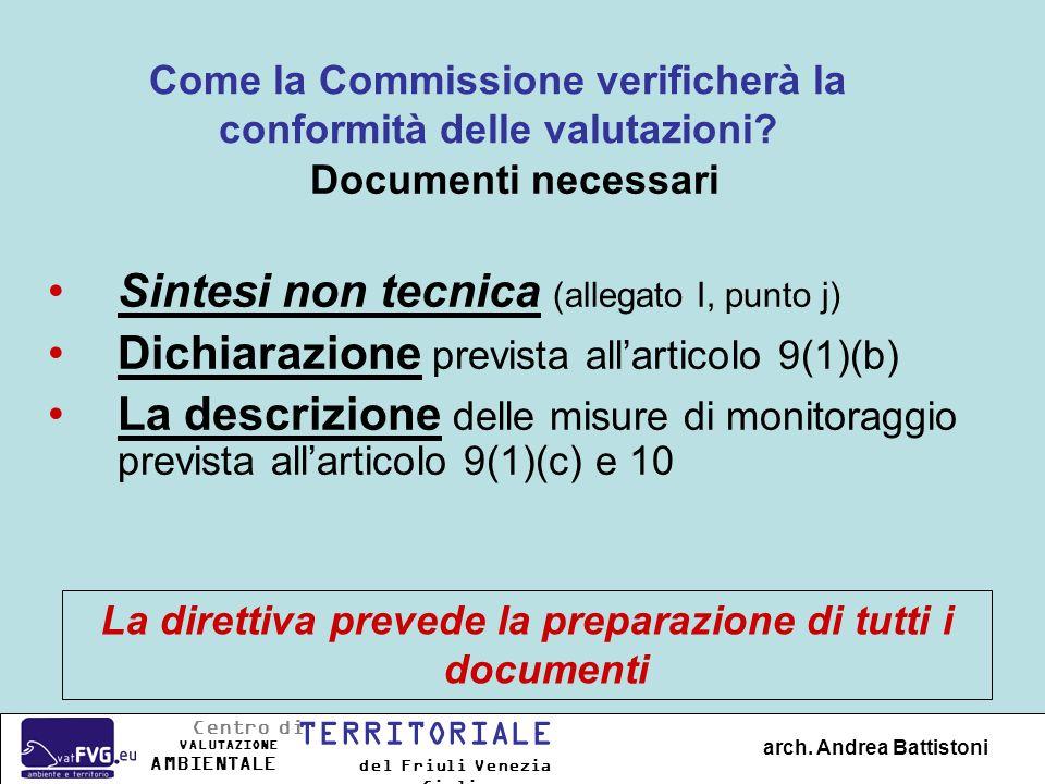 Come la Commissione verificherà la conformità delle valutazioni? Documenti necessari Sintesi non tecnica (allegato I, punto j) Dichiarazione prevista