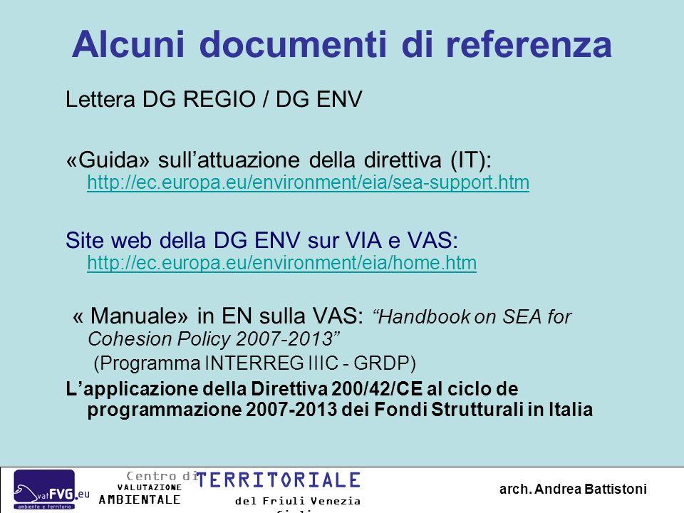 Alcuni documenti di referenza Lettera DG REGIO / DG ENV «Guida» sullattuazione della direttiva (IT): http://ec.europa.eu/environment/eia/sea-support.h