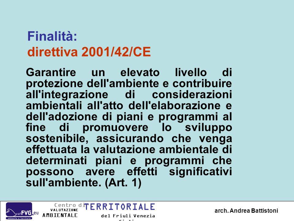 Finalità: direttiva 2001/42/CE Garantire un elevato livello di protezione dell'ambiente e contribuire all'integrazione di considerazioni ambientali al