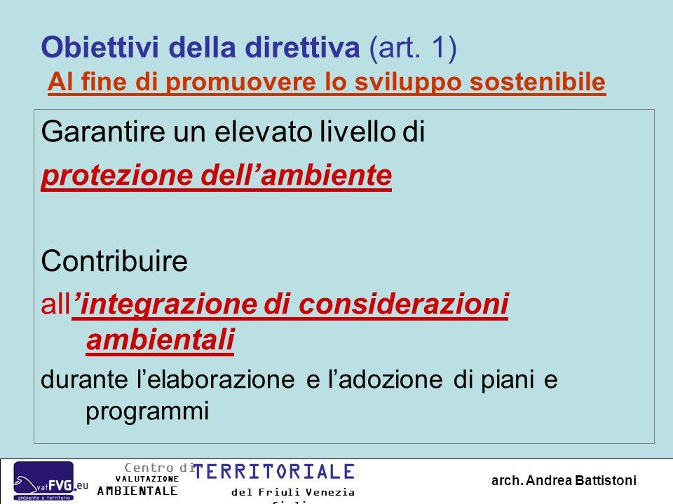 Obiettivi della direttiva (art. 1) Al fine di promuovere lo sviluppo sostenibile Garantire un elevato livello di protezione dellambiente Contribuire a