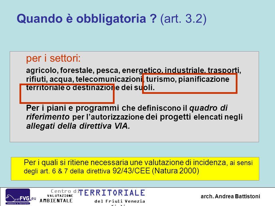 Quando è obbligatoria ? (art. 3.2) per i settori: agricolo, forestale, pesca, energetico, industriale, trasporti, rifiuti, acqua, telecomunicazioni, t
