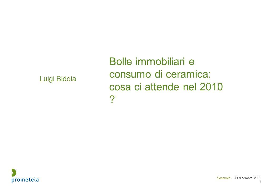 Sassuolo 11 dicembre 2009 1 Luigi Bidoia Bolle immobiliari e consumo di ceramica: cosa ci attende nel 2010 ?