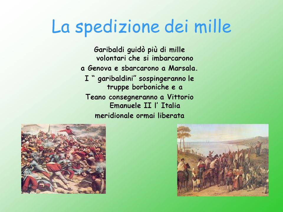 La spedizione dei mille Garibaldi guidò più di mille volontari che si imbarcarono a Genova e sbarcarono a Marsala. I garibaldini sospingeranno le trup
