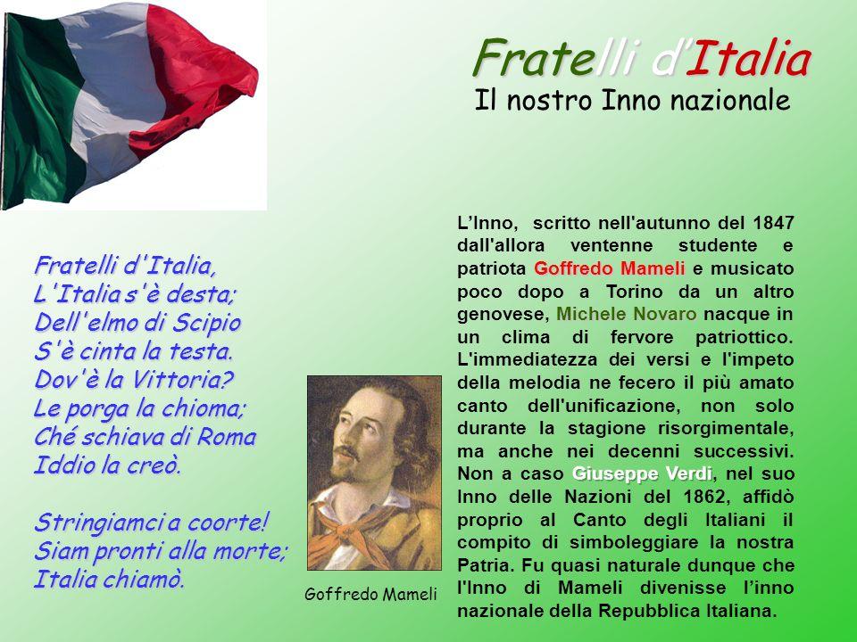 Fratelli dItalia Il nostro Inno nazionale Fratelli d'Italia, L'Italia s'è desta; Dell'elmo di Scipio S'è cinta la testa. Dov'è la Vittoria? Le porga l