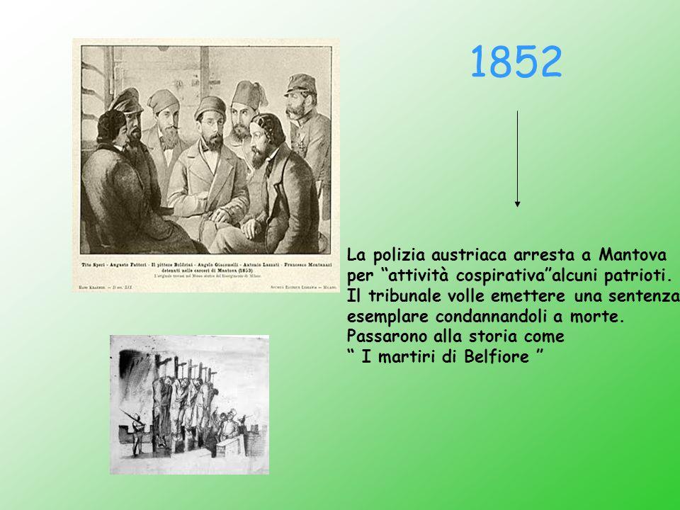 1852 La polizia austriaca arresta a Mantova per attività cospirativaalcuni patrioti. Il tribunale volle emettere una sentenza esemplare condannandoli