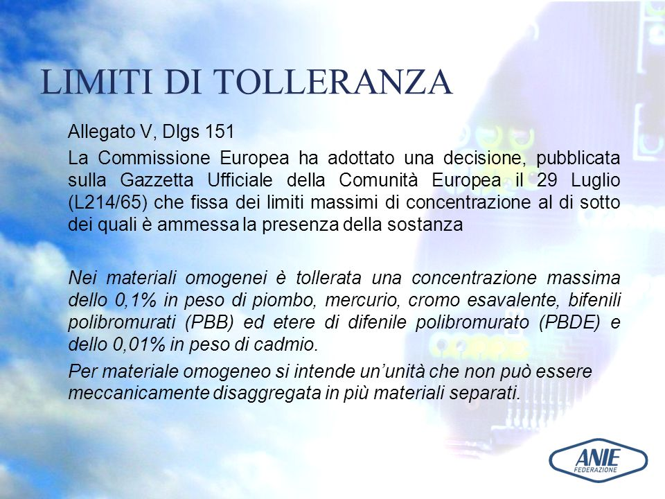 LIMITI DI TOLLERANZA Allegato V, Dlgs 151 La Commissione Europea ha adottato una decisione, pubblicata sulla Gazzetta Ufficiale della Comunità Europea