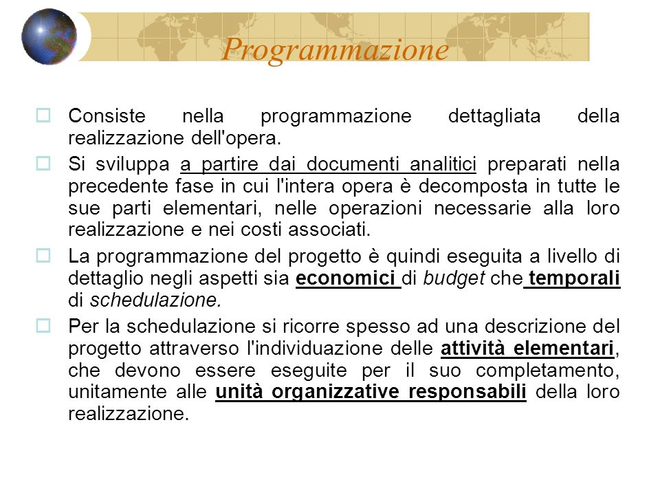 Programmazione Consiste nella programmazione dettagliata della realizzazione dell'opera. Si sviluppa a partire dai documenti analitici preparati nella