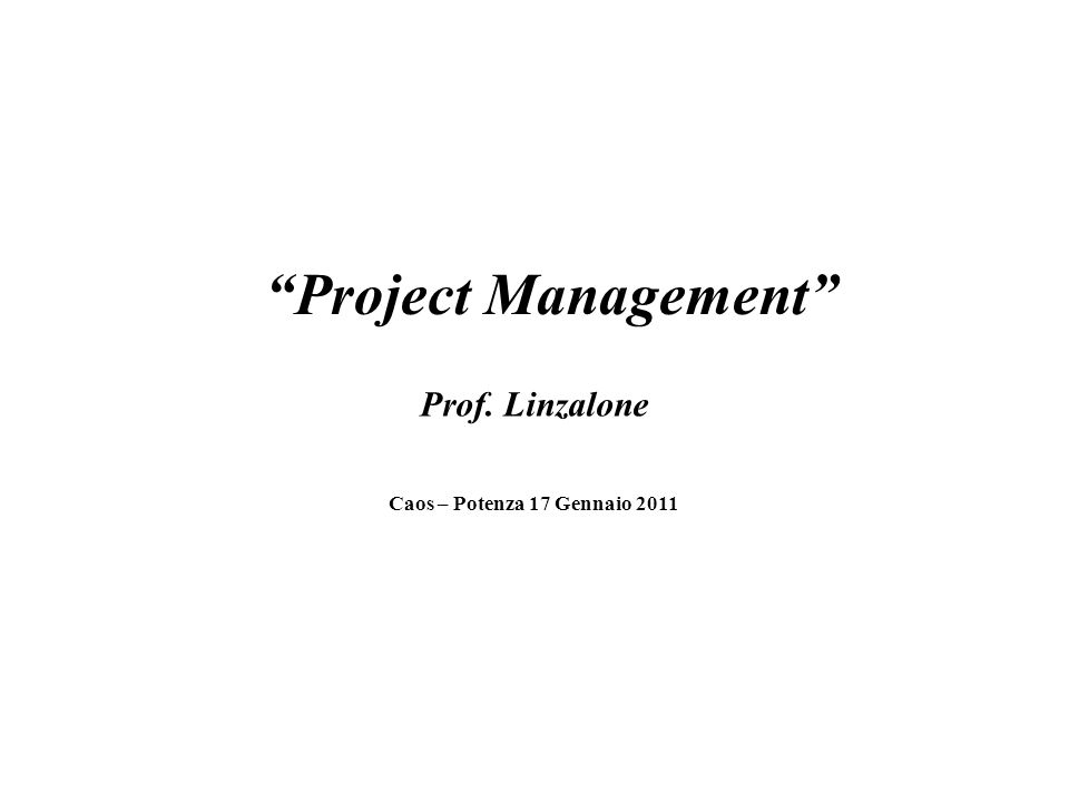 Project Management Prof. Linzalone Caos – Potenza 17 Gennaio 2011