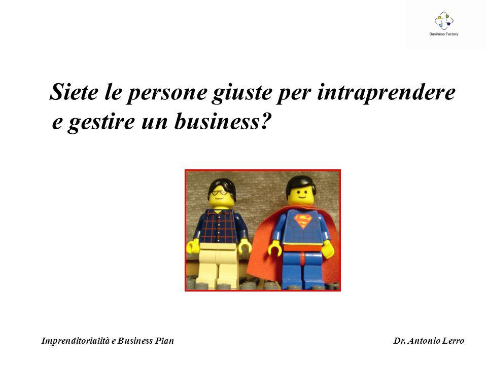 Siete le persone giuste per intraprendere e gestire un business? Imprenditorialità e Business Plan Dr. Antonio Lerro