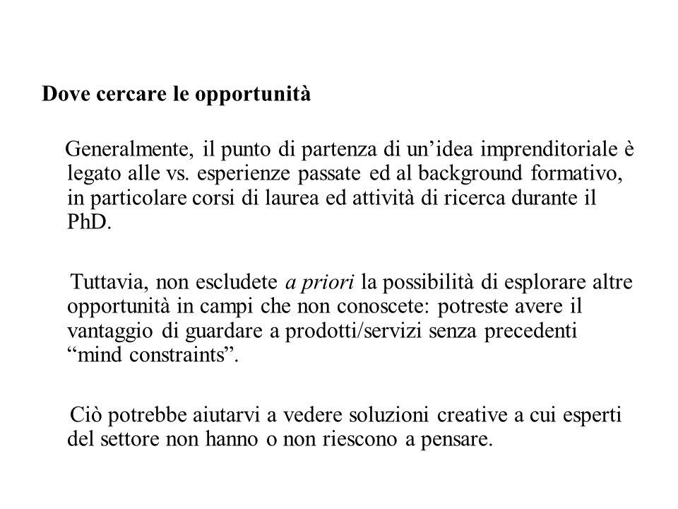 Dove cercare le opportunità Generalmente, il punto di partenza di unidea imprenditoriale è legato alle vs. esperienze passate ed al background formati
