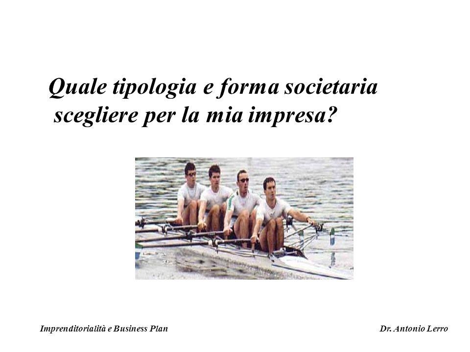 Quale tipologia e forma societaria scegliere per la mia impresa? Imprenditorialità e Business Plan Dr. Antonio Lerro