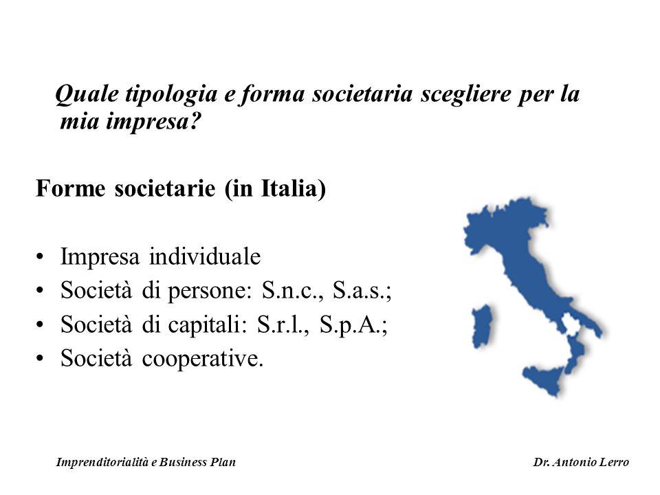 Quale tipologia e forma societaria scegliere per la mia impresa? Forme societarie (in Italia) Impresa individuale Società di persone: S.n.c., S.a.s.;